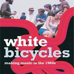 """White Bicycles: Making Music in the 1960s""  di Joe Boyd"
