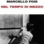 """""""Nel tempo di mezzo"""" di Marcello Fois"""