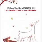 """""""Il bassotto e la Regina"""" di Melania G. Mazzucco"""