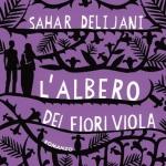 """Nuove uscite: """"L'Albero dei Fiori Viola"""" di Sahar Delijani"""