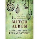 L'uomo che voleva fermare il tempo di Mitch Albom