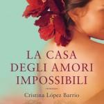 """Sconti InMondadori 55%: """"La casa degli amori impossibili"""" di Cristina Lopez Barrio"""