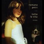"""""""Tutta la vita"""" di Romana Petri"""