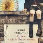 """""""Sto bene, è solo la fine del mondo"""" di Ignazio Tarantino"""