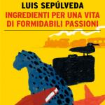 """ Ingredienti per una vita di formidabili passioni"" di Luis Sepulvera"