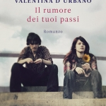 """""""Il rumore dei tuoi passi"""" di Valentina D'Urbano"""