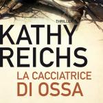 """""""La cacciatrice di ossa"""" di Kathy Reichs"""