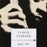 """""""Jazz 101. La storia del jazz in 101"""" dischi di Flavio Caprera"""