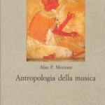 """""""Antropologia della musica"""" di Alan P. Merriam"""