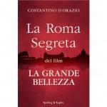 """Costantino D'Orazio:""""La Roma segreta del film La Grande Bellezza"""""""