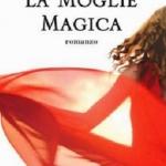 """""""La moglie magica"""" di Sveva Casati Modigliani"""