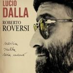"""Lucio Dalla: """"Nevica Sulla Mia Mano – Trilogia Roversi"""""""