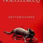 """"""" Sottomissione """" di Michel Houellebecq"""