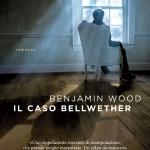 """"""" Il caso Bellwether """" di Benjamin Wood, storia di mistero"""